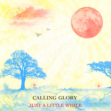 Just A Little While, by Calling Glory on OurStage