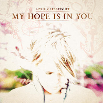 My Hope Is In You, by april geesbreght on OurStage