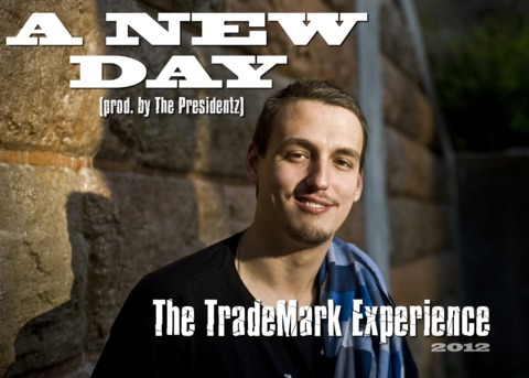 A New Day (prod. by The Presidentz), by The TradeMark Experience on OurStage