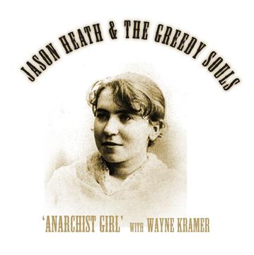 Anarchist Girl(feat. Wayne Kramer of The MC5), by jason heath & the greedy souls on OurStage