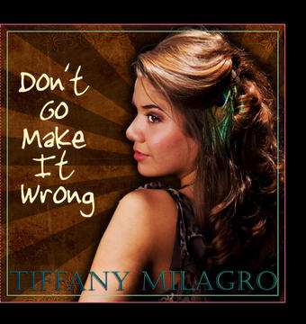 Don't Go Make It Wrong, by Tiffany Milagro on OurStage