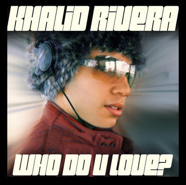 Who Do U Love, by Khalid Rivera on OurStage