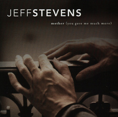 Mother (You Gave Me Much More), by Jeff Stevens on OurStage