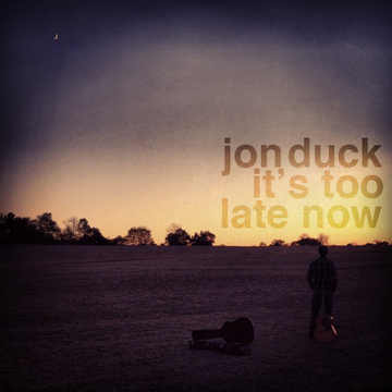 It's Too Late Now, by Jon Duck on OurStage