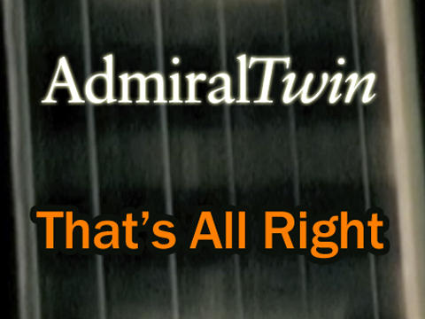 That's All Right, by Admiral Twin on OurStage