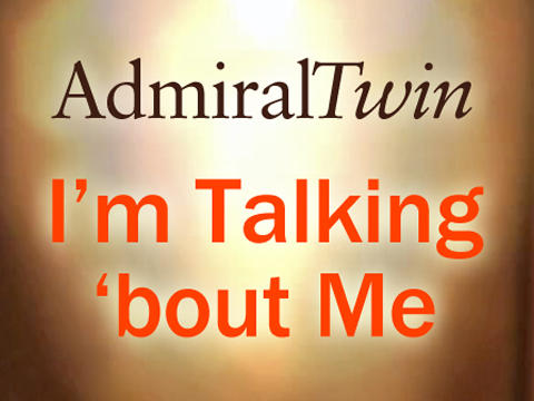 I'm Talking 'Bout Me, by Admiral Twin on OurStage